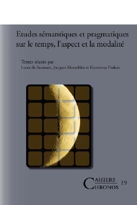 Etudes Semantiques Et Pragmatiques Sur Le Temps, LAspect Et La Modalite.  by  Louis de Saussure