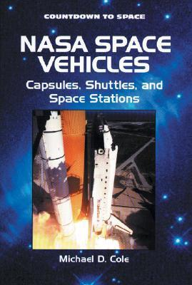 Nasa Space Vehicles: Capsules, Shuttles, And Space Stations  by  Michael D. Cole