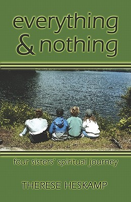 Everything & Nothing: Four Sisters Spiritual Journey  by  Therese Heskamp