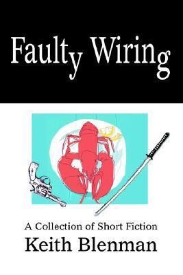Faulty Wiring: A Collection of Short Fiction  by  Keith Blenman
