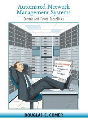 Automated Network Management Systems: Current and Future Capabilities  by  Douglas E. Comer