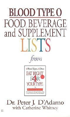 Blood Type O Food, Beverage and Supplemental Lists  by  Peter J. DAdamo