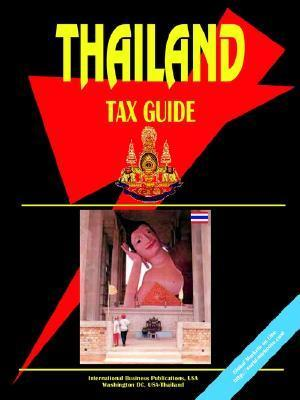 Thailand Tax Guide  by  USA International Business Publications