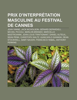 Prix DInterpr Tation Masculine Au Festival de Cannes: Jean Yanne, Jack Nicholson, G Rard Depardieu, Michel Piccoli, Marlon Brando  by  Source Wikipedia