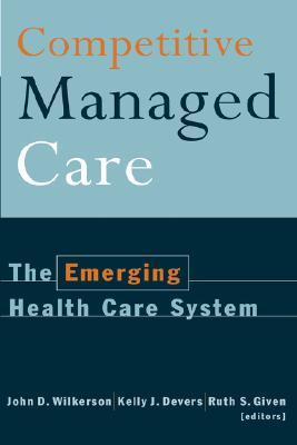 Competitive Managed Care: The Emerging Health Care System  by  Wilkerson