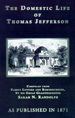 The Domestic Life Of Thomas Jefferson Sarah Nicholas Randolph