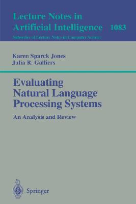 Evaluating Natural Language Processing Systems: An Analysis and Review Karen Sparck Jones