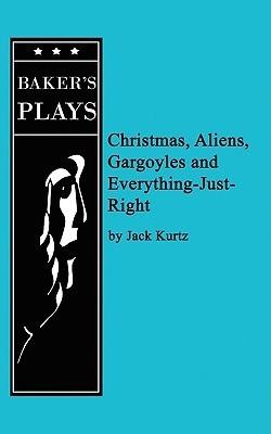 Christmas, Aliens, Gargoyles and Everything-Just-Right  by  Jack Kurtz