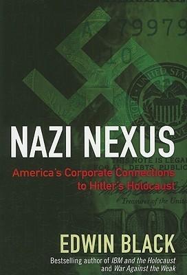 Nazi Nexus: Americas Corporate Connections to Hitlers Holocaust Edwin Black