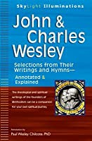 John & Charles Wesley: Selections from Their Writings and Hymns Annotated & Explained  by  Paul W. Chilcote