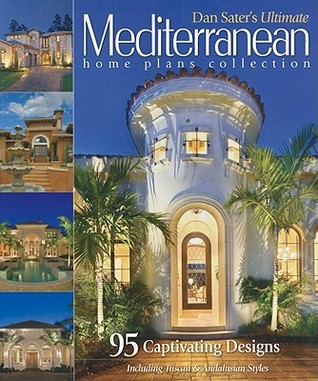 Saters Ultimate Mediterranean Home Plans: 83 Captivating Designs  by  Dan F. Sater II