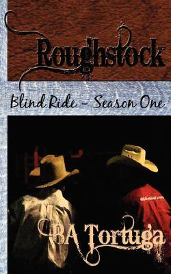 Roughstock: Blind Ride - Season One (Roughstock, #1)  by  B.A. Tortuga