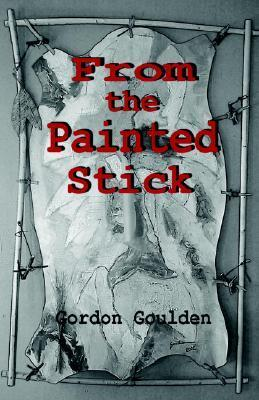From the Painted Stick Gordon Goulden