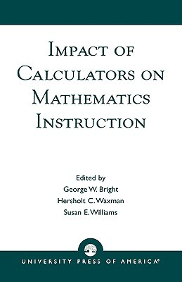 Impact of Calculators on Mathematics Instruction  by  George Bright