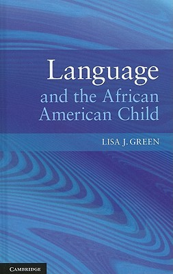 Language and the African American Child Lisa J. Green