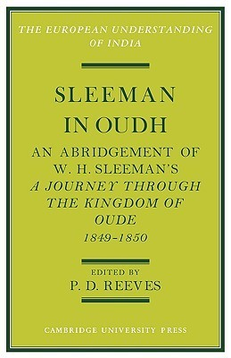 Sleeman in Oudh: An Abridgement of W. H. Sleemans a Journey Through the Kingdom of Oude in 1849 50 P.D. Reeves