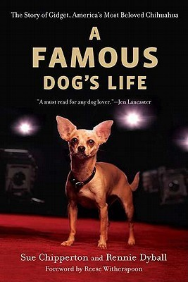 A Famous Dogs Life: The Story of Gidget, Americas Most Beloved Chihuahua  by  Sue Chipperton