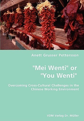 Mei Wenti or You Wenti- Overcoming Cross-Cultural Challenges in the Chinese Working Environment Anett Grusser Pettersson