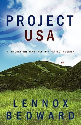Project USA: A Through-The-Year Trek to a Perfect America Lennox Bedward