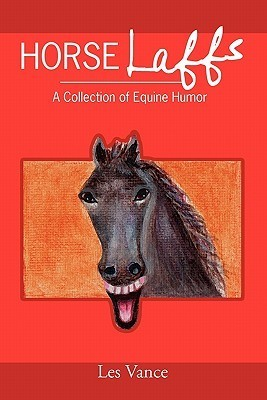 Horse Laffs: A Collection of Equine Humor  by  Les Vance