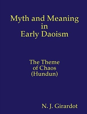 Myth and Meaning in Early Daoism  by  N. J. Girardot