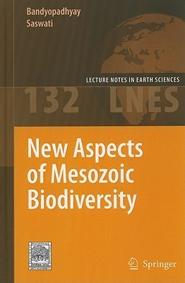New Aspects Of Mesozoic Biodiversity (Lecture Notes In Earth Sciences)  by  Saswati Bandyopadhyay