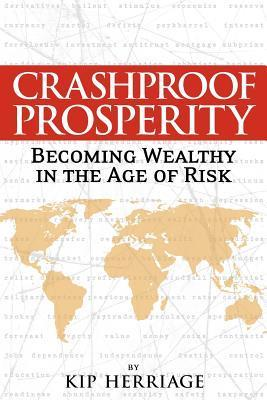 Crashproof Prosperity: Becoming Wealthy in the Age of Risk  by  Kip Herriage