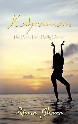 Kahraman: The Bare Feet Belly Dancer  by  Rima Jbara
