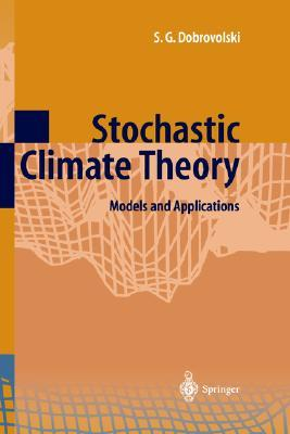 Stochastic Climate Theory: Models and Applications  by  Serguei G. Dobrovolski