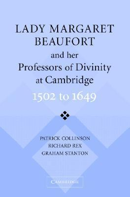 Lady Margaret Beaufort and Her Professors of Divinity at Cambridge: 1502-1649  by  Graham Stanton