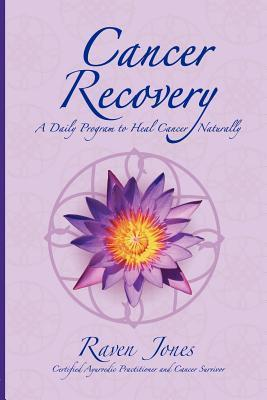 Cancer Recovery: A Daily Program to Heal Cancer Naturally  by  Mark J. Nave