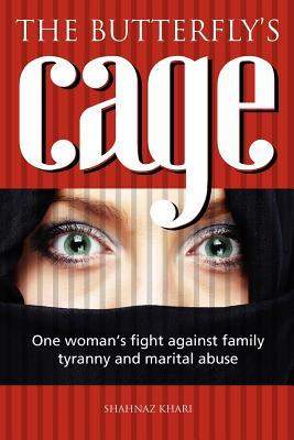 The Butterflys Cage: One Womans Fight Against Family Tyranny and Marital Abuse  by  Shahnaz Khan