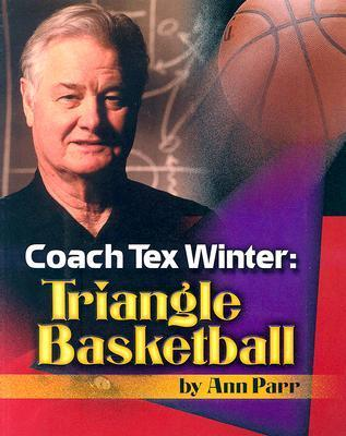 Coach Tex Winter: Triangle Basketball  by  Ann Parr