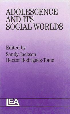 Adolescence and Its Social Worlds Sandy Jackson