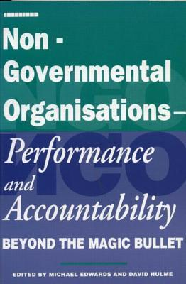 Non Governmental Organisations   Accountability And Performance: Beyond The Magic Bullet Michael Edwards