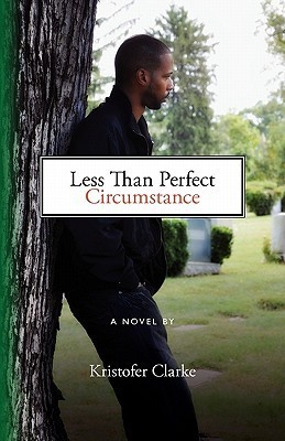 Less Than Perfect Circumstance  by  Kristofer Clarke
