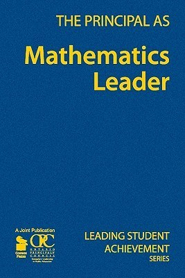 The Principal As Mathematics Leader (Leading Student Achievement Series)  by  Ontario Principals Council