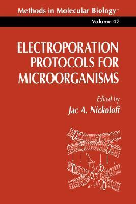Electroporation Protocols for Microorganisms Jac A. Nickoloff