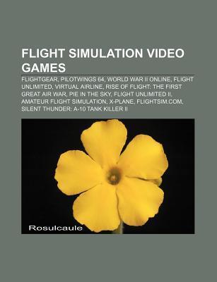 Flight Simulation Video Games: Flightgear, Pilotwings 64, World War II Online, Flight Unlimited, Virtual Airline  by  Source Wikipedia