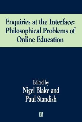Enquiries at the Interface: Philosophical Problems of On-Line Education Nigel Blake