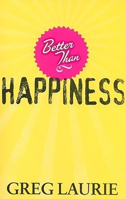 Better Than Happiness  by  Greg Laurie