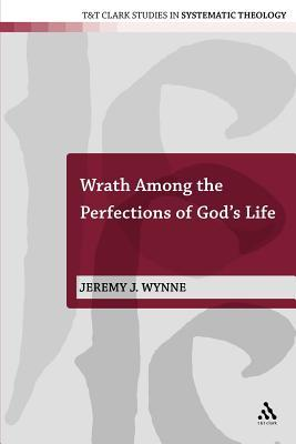 Wrath Among the Perfections of Gods Life Jeremy J. Wynne