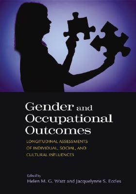 Gender and Occupational Outcomes: Longitudinal Assessment of Individual, Social, and Cultural Influences  by  Helen M. G. Watt