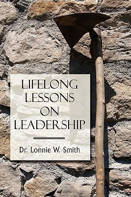 Lifelong Lessons on Leadership  by  Lonnie W. Smith