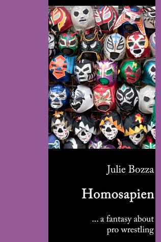 Homosapien ... a fantasy about pro wrestling  by  Julie Bozza