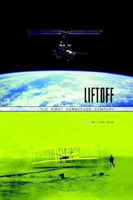 Liftoff: The First Aerospace Century Tyler D. Reeb
