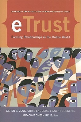 eTrust: Forming Relationships in the Online World: Forming Relationships in the Online World Karen S. Cook