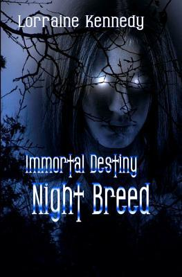 Night Breed - Immortal Destiny Book 2: Immortal Destiny Lorraine Kennedy