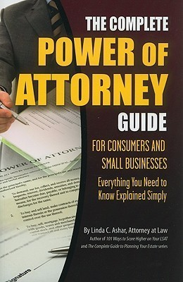 The Complete Power of Attorney Guide for Consumers and Small Businesses: Everything You Need to Know Explained Simply  by  Linda Ashar