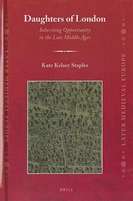 Daughters of London: Inheriting Opportunity in the Late Middle Ages  by  Kate Kelsey Staples